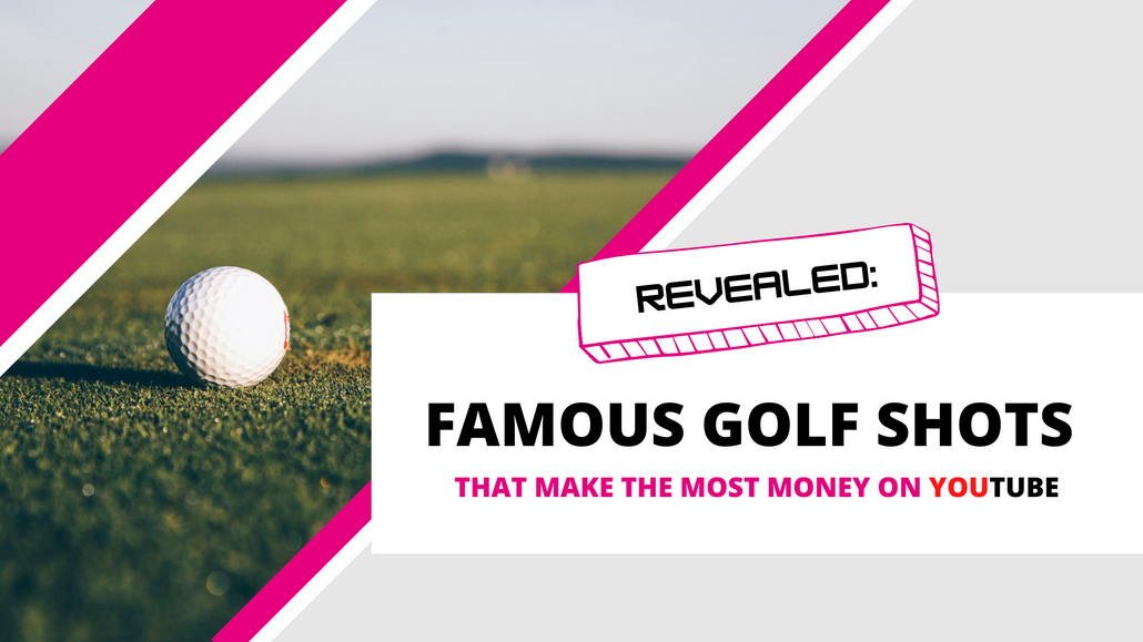 Which Famous Golf Shots Make the Most Money on YouTube?