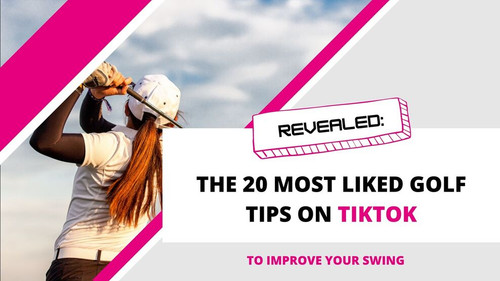 The 20 Most Liked Golf Tips on TikTok to Improve Your Swing