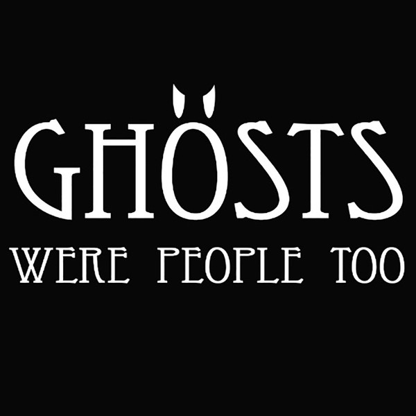 Ghosts Were People Too T-Shirt