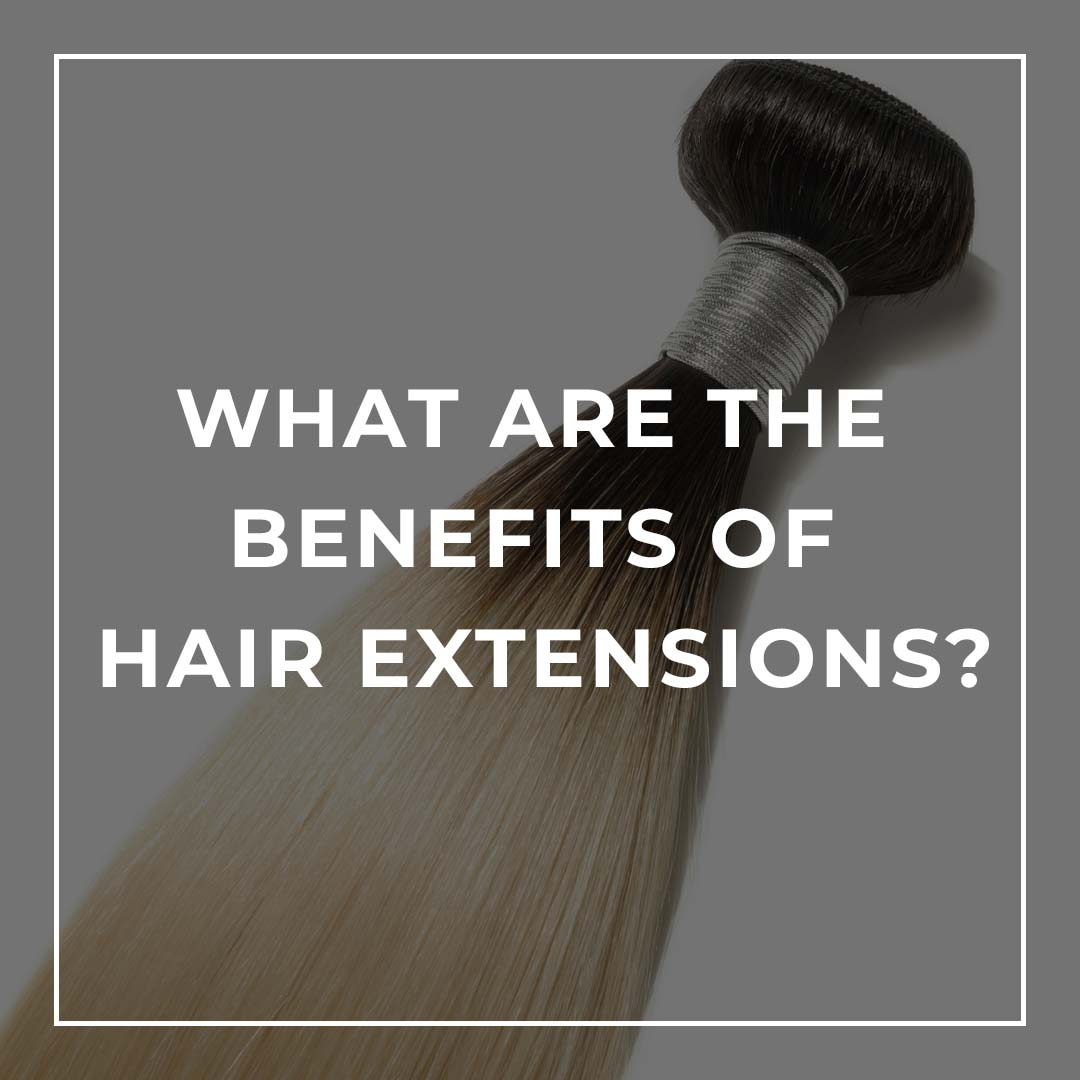 What are the Benefits of Hair Extensions?