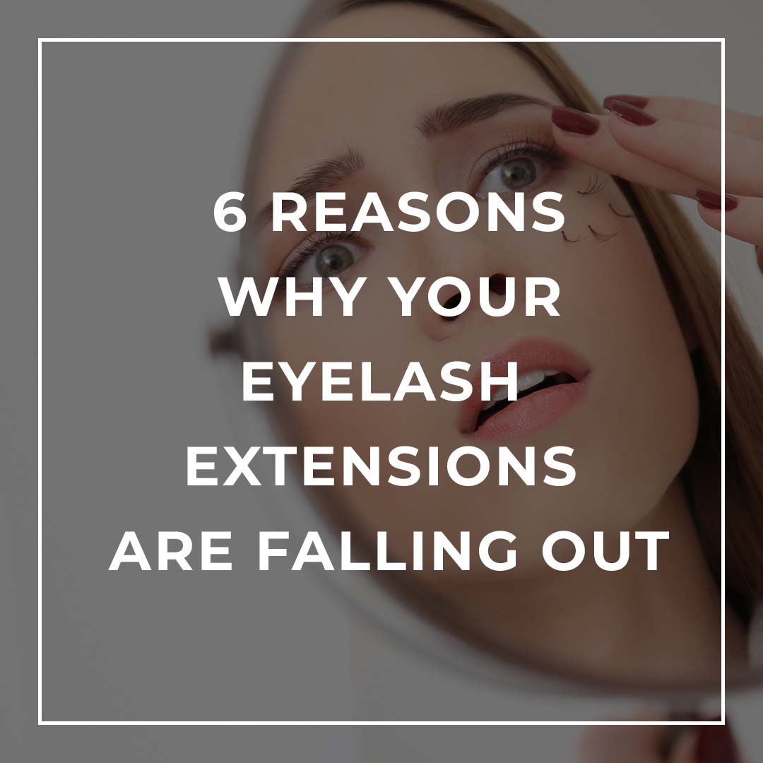 6 Reasons Why your Eyelash Extensions are Falling Out