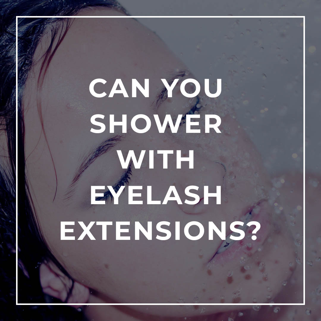 Can you Shower with Eyelash Extensions?