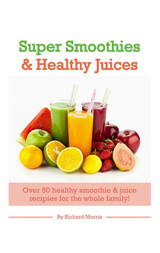 Super Smoothies & Health Juices (E-Book) - RichardMorrisNutrition.com