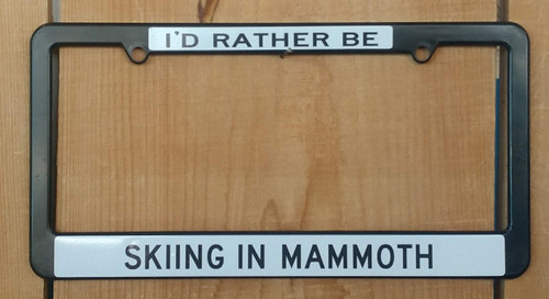 License Plate Frame - I'd Rather be Skiing Mammoth