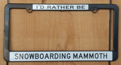 License Plate Frame - I'd Rather be Snowboarding Mammoth