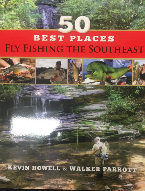 50 Best Places Fly Fishing Southeast,  By Kevin Howell and Walker Parrott.