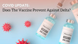 COVID Update: Does The Vaccine Prevent Against Delta?
