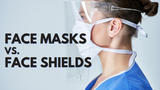 Face Masks Versus Face Shields: Which Is Right For Me?