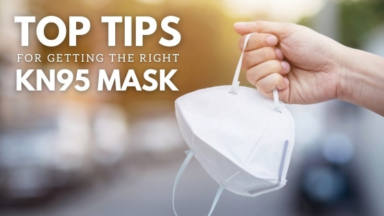 ​Top Tips For Getting The Right KN95 Masks
