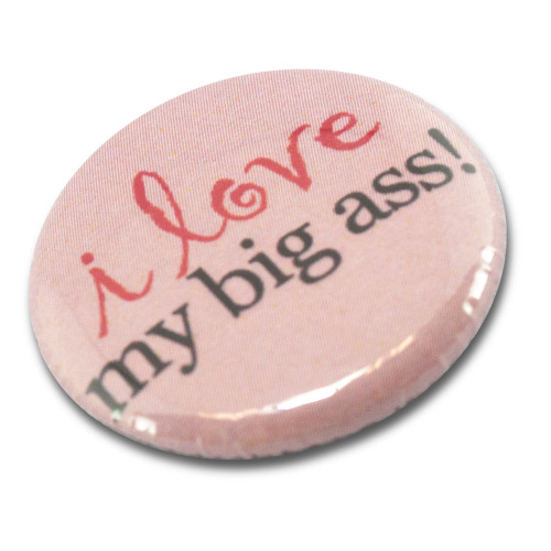 """I Love My Big Ass"" Button"