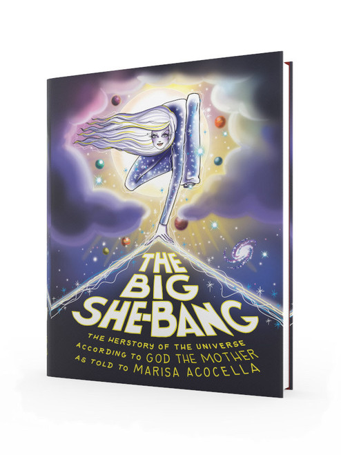 The Big She-Bang: The Herstory of the Universe According to God the Mother as told to Marisa Acocella