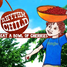 Rhythm Child Music - Eat a Bowl of Cherries