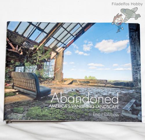 Abandoned: America's Vanishing Landscape - Ruins Photography by Eric Holubow