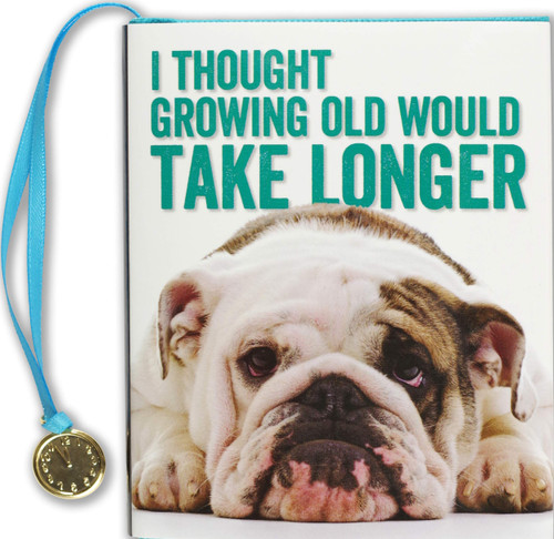 I Thought Growing Old Would Take Longer - Mini Book