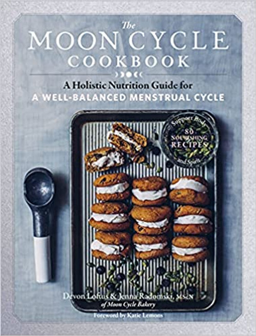 Moon Cycle Cookbook: A Holistic Nutrition Guide for a Well-Balanced Menstrual Cycle