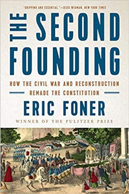 The Second Founding: How the Civil War and Reconstruction Remade the Constitution