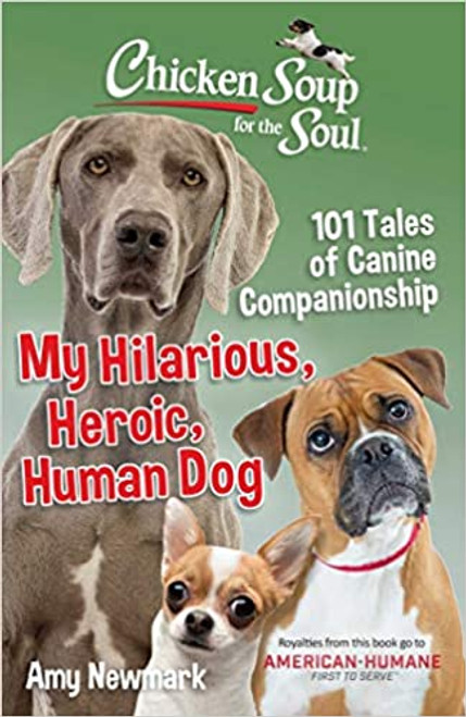 Chicken Soup for the Soul: My Hilarious, Heroic, Human Dog