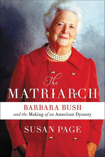 ZZDNR_Matriarch, The: Barbara Bush and the Making of an American Society