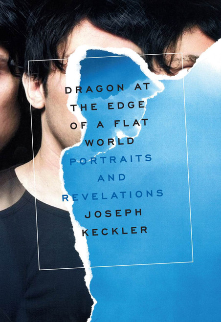 Dragon At The Edge of A Flat World: Portraits and Revelations