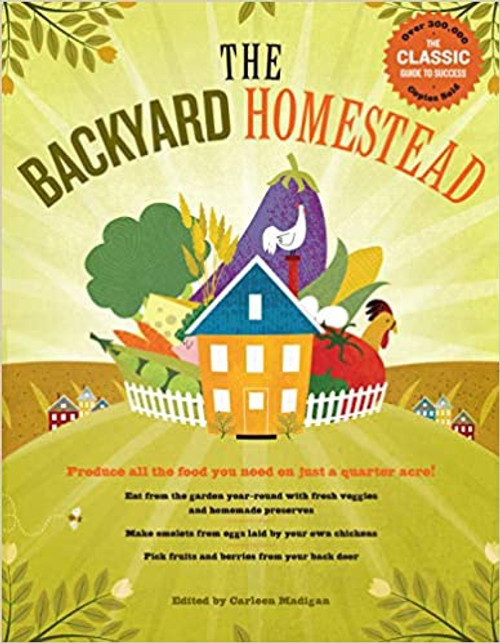 Backyard Homestead: Produce All the Food You Need on Just a Quarter Acre!