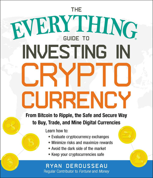 Everything Guide to Investing in Crypto Currency, The