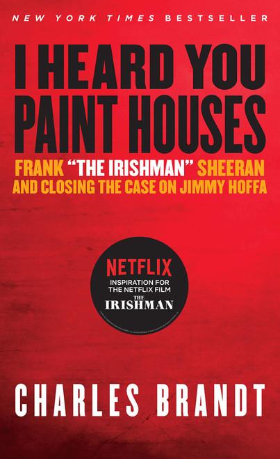 "I Heard You Painted Houses: Frank ""The Irishman"" Sheeran and Closing the Case on Jimmy Hoffa"