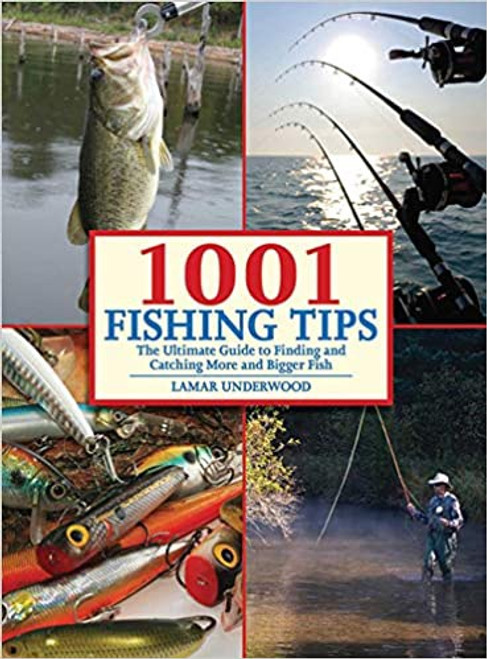 1001 Fishing Tips: Ultimate Guide to Finding and Catching More and Bigger Fish