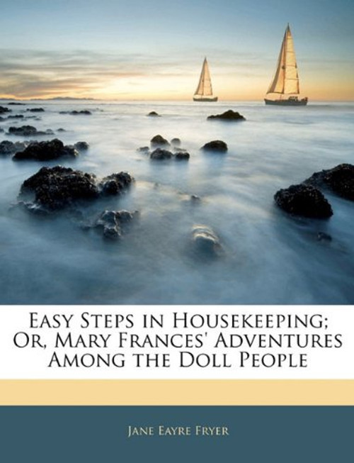 Easy Steps in Housekeeping; Or, Mary Frances' Adventures Among the Doll People