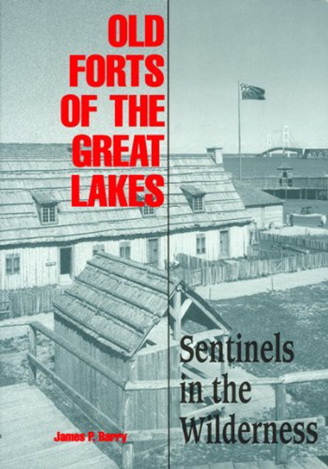 Old Forts of the Great Lakes: Sentinels in the Wilderness