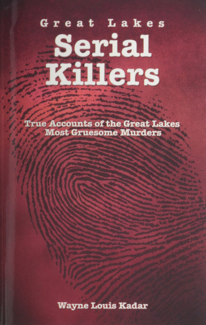 Great Lakes Serial Killers: True Accounts of the Great Lakes Most Gruesome Murders