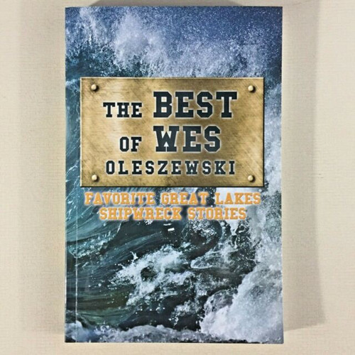 Best of Wes Oleszewski: Favorite Great Lakes Shipwreck Stories