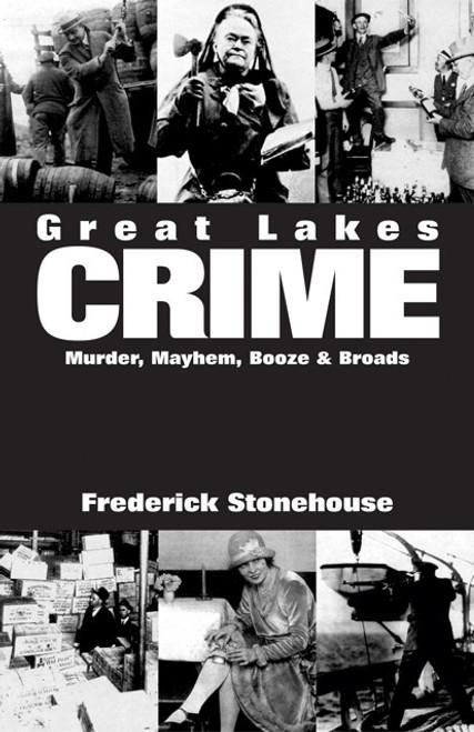 Great Lakes Crime: Murder, Mayhem, Booze & Broads