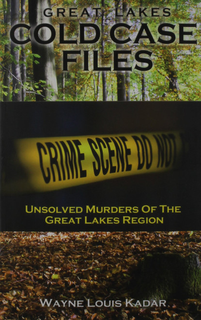 Great Lakes Cold Case Files: Unsolved Murders of the Great Lakes Region