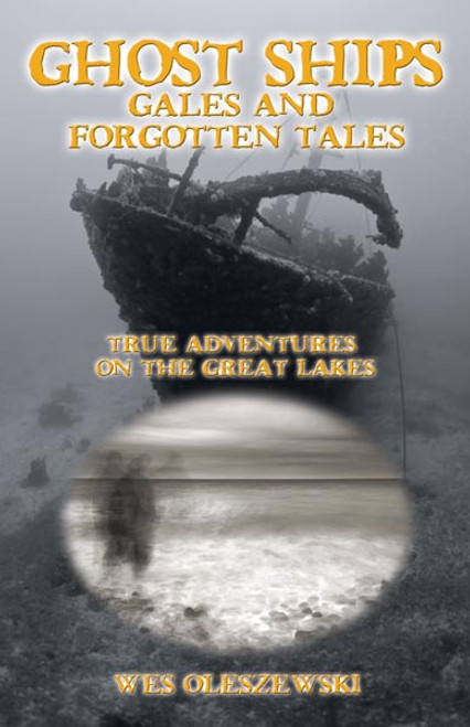 Ghost Ships Gales and Forgotten Tales: True Adventures on the Great Lakes