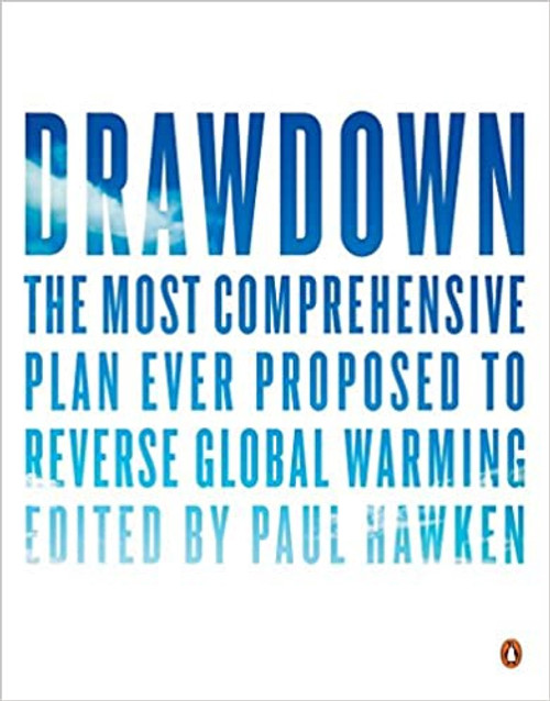 Drawdown The Most Comprehensive Plan Ever Proposed to Reverse Global Warming