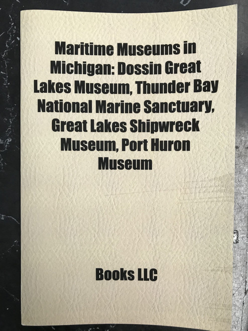 Maritime Museums in Michigan: Dossin Great Lakes Museum, Thunder Bay National Marine Sanctuary, Great Lakes Shipwreck Museum, Port Huron Museum