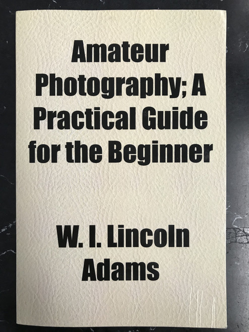 Amateur Photography; A Practical Guide for the Beginner