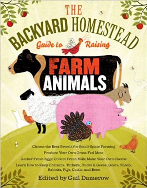 Backyard Homestead, The: Guide to Raising Farm Animals