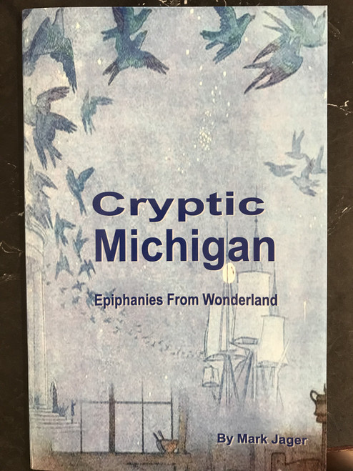 Cryptic Michigan: Epiphanies From Wonderland