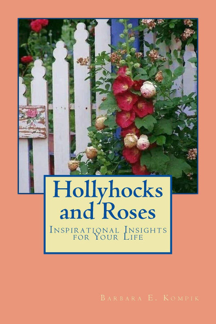Hollyhocks and Roses: Inspirational Insights for Your Life