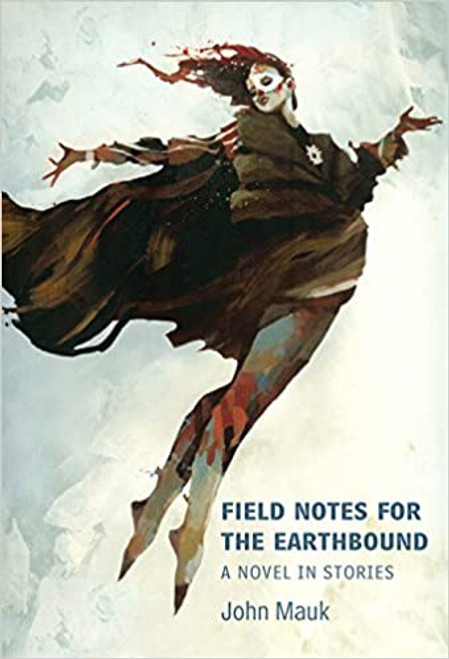 Field Notes for the Earthbound: A Novel in Stories