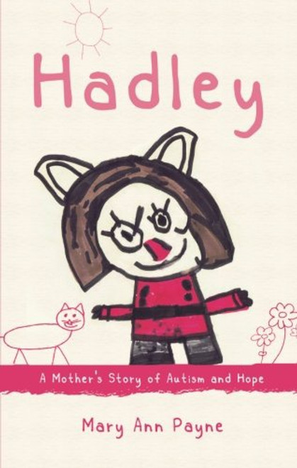 Hadley: A Mother's Story of Autism and Hope First Edition