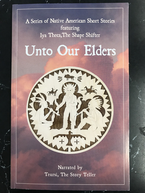 Unto Our Elders: A Series of Native American Short Stories featuring Iya Theca, The Shape Shifter