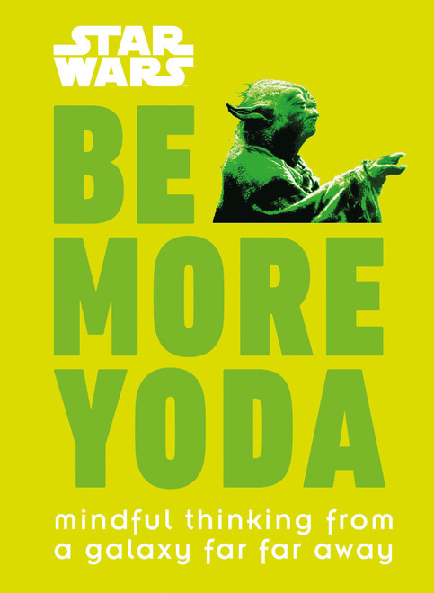 Be More Yoda: Mindful Thinking from a Galaxy Far Far Away
