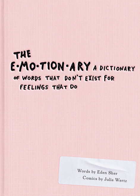 Emotionary, The: A Dictionary of Words that Don't Exist for Feelings that Do
