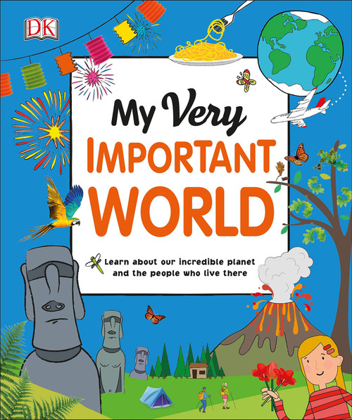 My Very Important World: Learn About Our Incredible Planet and the People who Live There