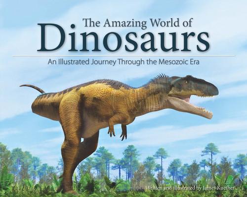 Amazing World of Dinosaurs: An Illustrated Journey Through the Mesozoic Era