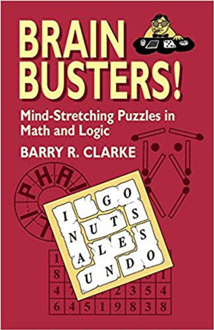 Brain Busters!: Mind-Stretching Puzzles in Math and Logic