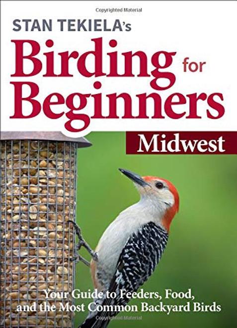 Stan Tekiela's Birding for Beginners - Midwest