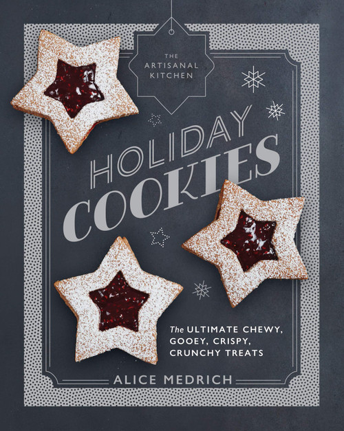 Artisanal Kitchen: Holiday Cookies: The Ultimate Chewy, Gooey, Crispy, Crunchy Treats